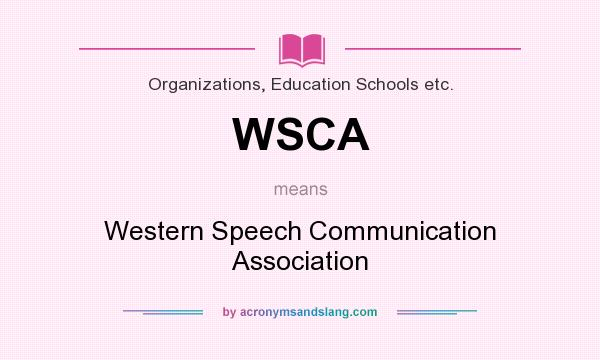 What does WSCA mean? It stands for Western Speech Communication Association
