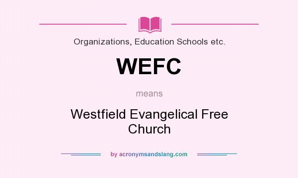 What does WEFC mean? It stands for Westfield Evangelical Free Church
