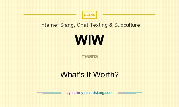 What does WIW mean? It stands for What`s It Worth?