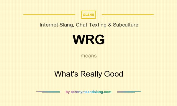 What does WRG mean? It stands for What`s Really Good