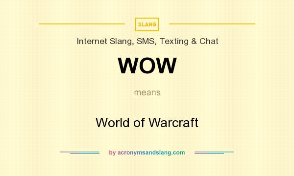 What does WOW mean? It stands for World of Warcraft