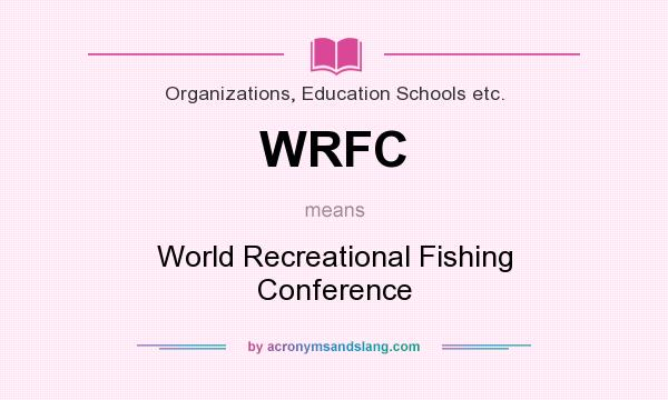 What does WRFC mean? It stands for World Recreational Fishing Conference