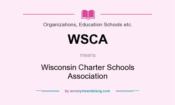 What does WSCA mean? It stands for Wisconsin Charter Schools Association
