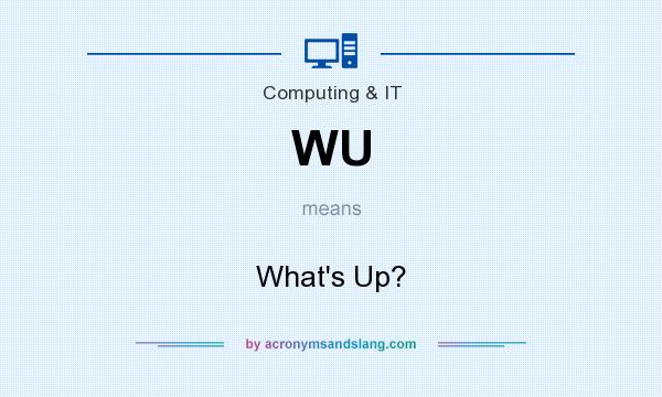 What does WU mean? It stands for What`s Up?
