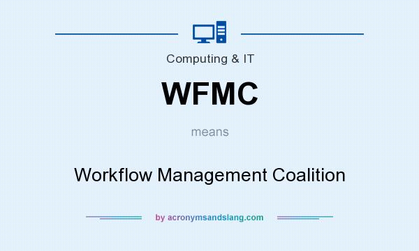 What does WFMC mean? It stands for Workflow Management Coalition