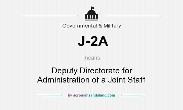 What does J-2A mean? It stands for Deputy Directorate for Administration of a Joint Staff