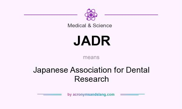 What does JADR mean? It stands for Japanese Association for Dental Research