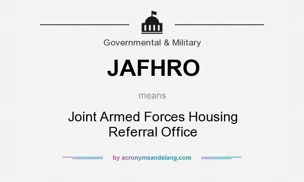 What does JAFHRO mean? It stands for Joint Armed Forces Housing Referral Office