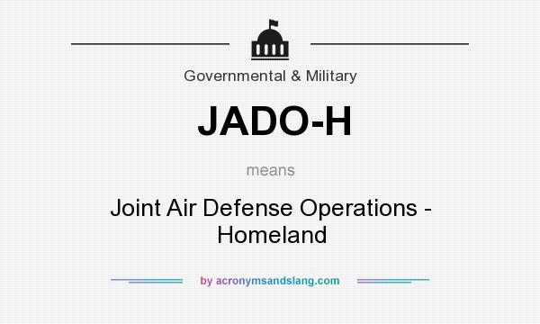 What does JADO-H mean? It stands for Joint Air Defense Operations - Homeland
