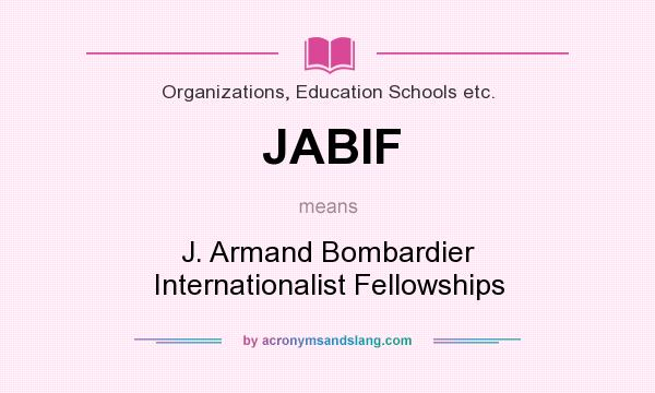 What does JABIF mean? It stands for J. Armand Bombardier Internationalist Fellowships