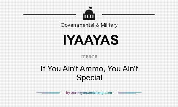 What does IYAAYAS mean? It stands for If You Ain`t Ammo, You Ain`t Special