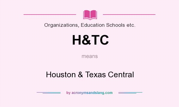 What does H&TC mean? It stands for Houston & Texas Central