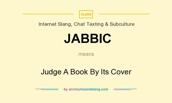 What does JABBIC mean? It stands for Judge A Book By Its Cover
