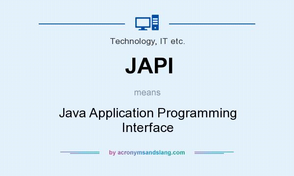What does JAPI mean? It stands for Java Application Programming Interface