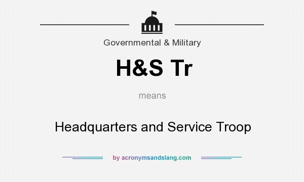 What does H&S Tr mean? It stands for Headquarters and Service Troop