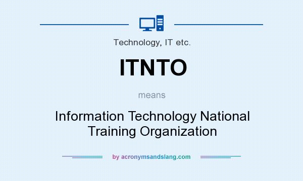 What does ITNTO mean? It stands for Information Technology National Training Organization