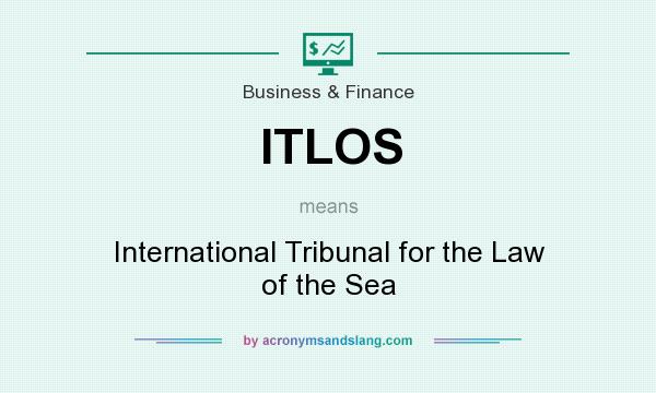 What does ITLOS mean? It stands for International Tribunal for the Law of the Sea