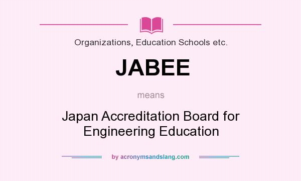 What does JABEE mean? It stands for Japan Accreditation Board for Engineering Education