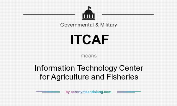 What does ITCAF mean? It stands for Information Technology Center for Agriculture and Fisheries