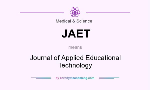What does JAET mean? It stands for Journal of Applied Educational Technology