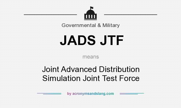 What does JADS JTF mean? It stands for Joint Advanced Distribution Simulation Joint Test Force