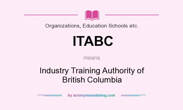 What does ITABC mean? It stands for Industry Training Authority of British Columbia
