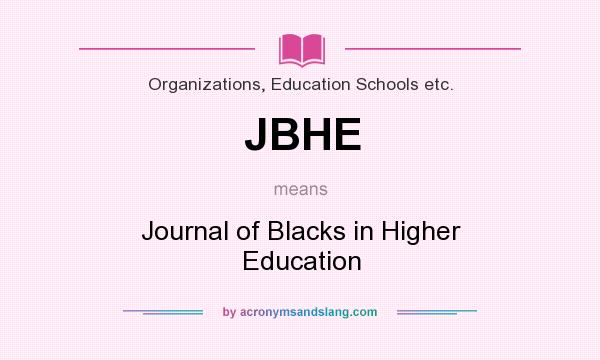 What does JBHE mean? It stands for Journal of Blacks in Higher Education