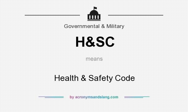 What does H&SC mean? It stands for Health & Safety Code