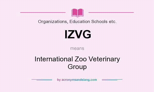What does IZVG mean? It stands for International Zoo Veterinary Group