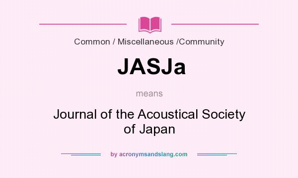What does JASJa mean? It stands for Journal of the Acoustical Society of Japan
