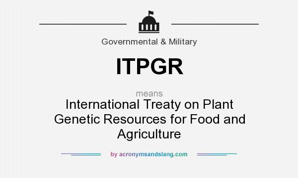 What does ITPGR mean? It stands for International Treaty on Plant Genetic Resources for Food and Agriculture