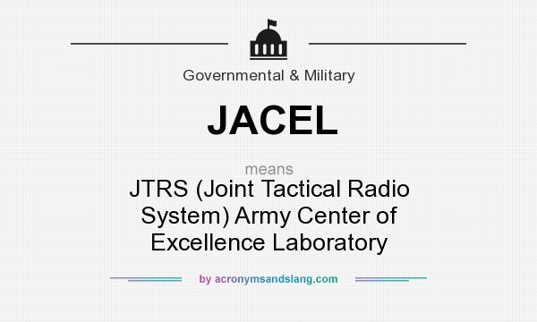 What does JACEL mean? It stands for JTRS (Joint Tactical Radio System) Army Center of Excellence Laboratory
