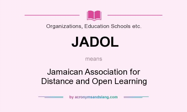 What does JADOL mean? It stands for Jamaican Association for Distance and Open Learning