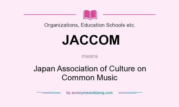 What does JACCOM mean? It stands for Japan Association of Culture on Common Music
