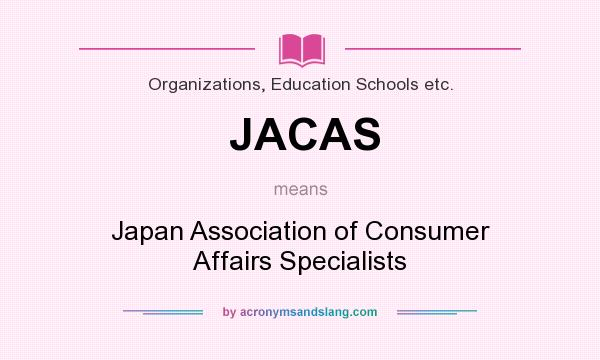 What does JACAS mean? It stands for Japan Association of Consumer Affairs Specialists