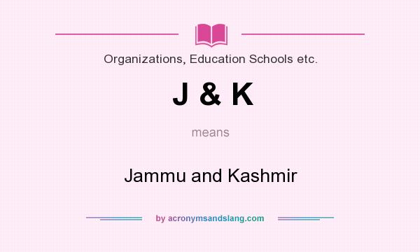 What does J & K mean? It stands for Jammu and Kashmir