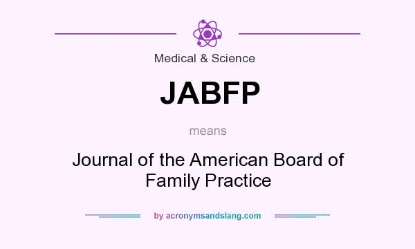 What does JABFP mean? It stands for Journal of the American Board of Family Practice
