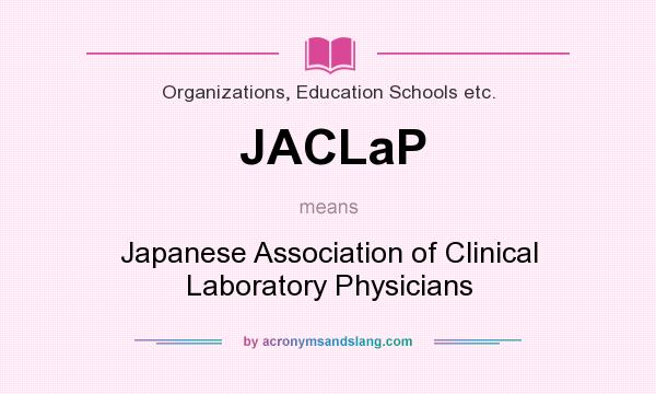 What does JACLaP mean? It stands for Japanese Association of Clinical Laboratory Physicians
