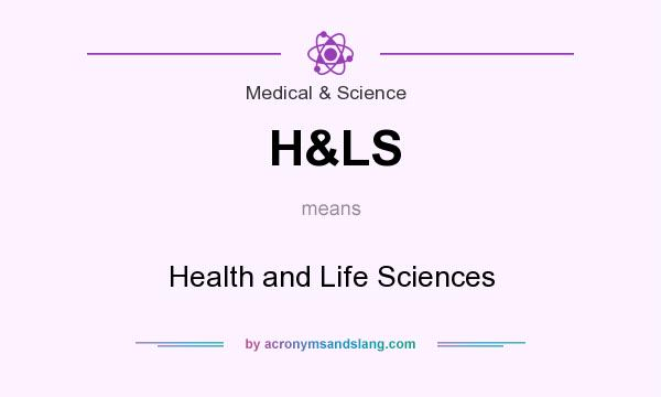 What does H&LS mean? It stands for Health and Life Sciences
