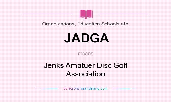 What does JADGA mean? It stands for Jenks Amatuer Disc Golf Association