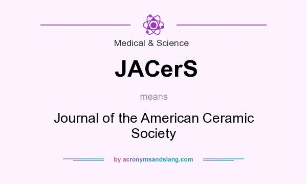 What does JACerS mean? It stands for Journal of the American Ceramic Society