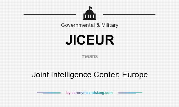 What does JICEUR mean? It stands for Joint Intelligence Center; Europe