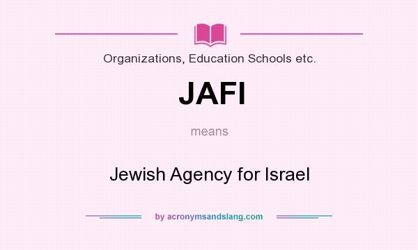 What does JAFI mean? It stands for Jewish Agency for Israel