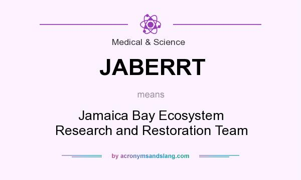 What does JABERRT mean? It stands for Jamaica Bay Ecosystem Research and Restoration Team