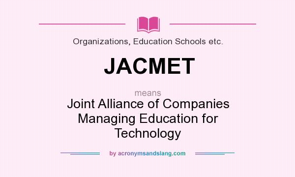 What does JACMET mean? It stands for Joint Alliance of Companies Managing Education for Technology