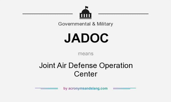 What does JADOC mean? It stands for Joint Air Defense Operation Center