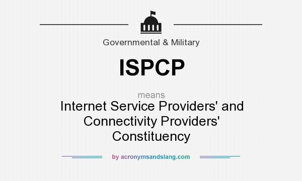 What does ISPCP mean? It stands for Internet Service Providers` and Connectivity Providers` Constituency