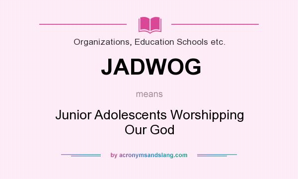 What does JADWOG mean? It stands for Junior Adolescents Worshipping Our God