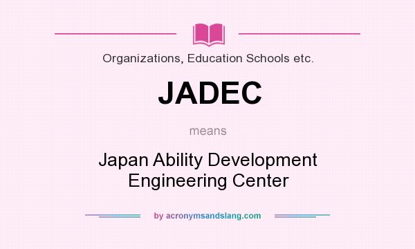 What does JADEC mean? It stands for Japan Ability Development Engineering Center