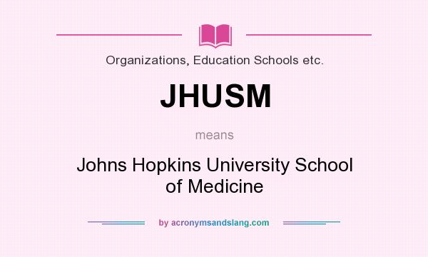 What does JHUSM mean? It stands for Johns Hopkins University School of Medicine